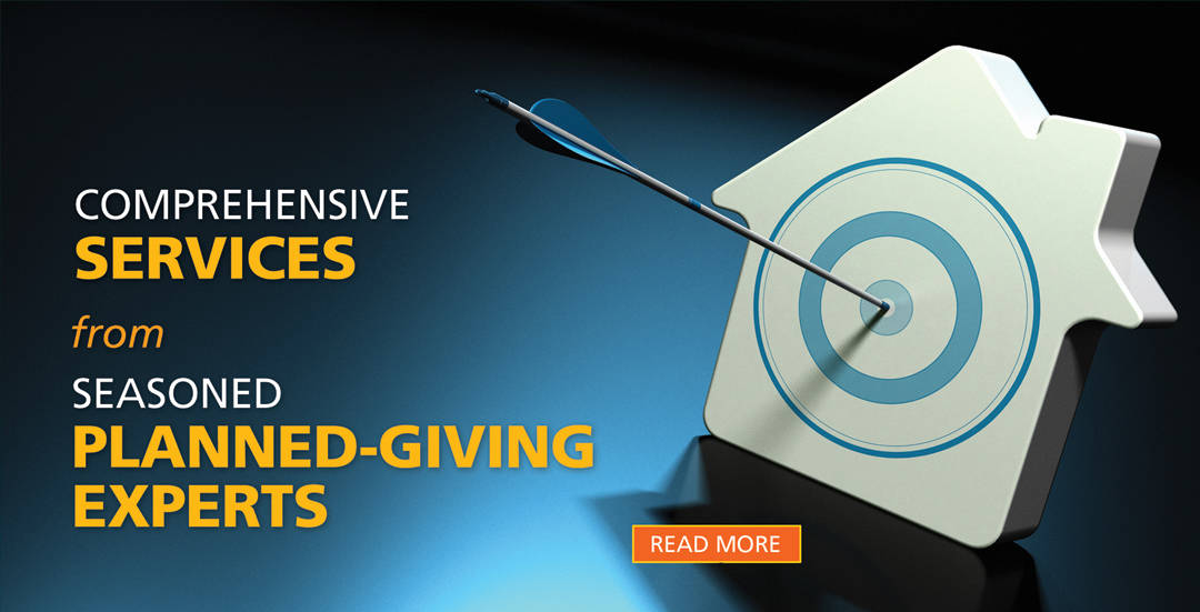 Comprehensive Services from Planned-Giving Experts